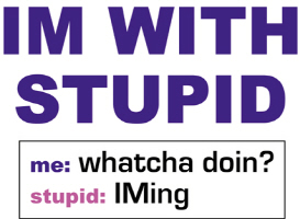 IM with Stupid t-shirt image
